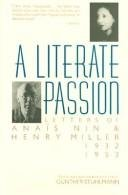A Literate Passion: Letters of Anais Nin and Henry Miller, 1932-1953, by Anais Nin, Henry Miller, Gunther Stuhlmann