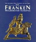 Image de Die Franken - Wegbereiter Europas (6.-8. Jahrhundert): Vor 1500 Jahren: König Chlodwig und seine Erben. Katalog-Handbuch