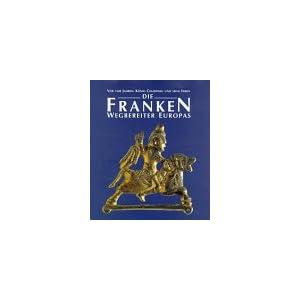 Die Franken - Wegbereiter Europas (6.-8. Jahrhundert): Vor 1500 Jahren: König Chlodwig und seine Erben. Katalog-Handbuch