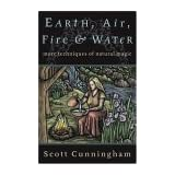 Earth, Air, Fire & Water: More Techniques of Natural Magic (Llewellyn's Practical Magick Series) ~ Scott Cunningham