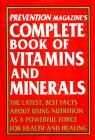 Prevention Magazine's Complete Book of Vitamins & Minerals: The Latest, Best Facts About Using Nutrition As A Powerful Force For Health and Healing (0517081326) by Prevention Magazine Editors