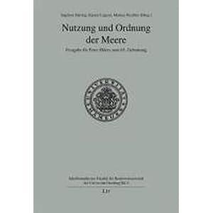 Nutzung und Ordnung der Meere: Festgabe für Peter Ehlers zum 65. Geburtstag