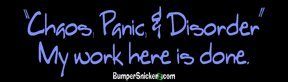 Chaos, panic disorder. My work here is done. - funny stickers (Small 5 x 1.4 in.)