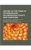 History of the Town of Peterborough, Hillsborough County, Hampshire; With the Report of the Proceedings at the Centennial Celebration in 1839 from Lightning Source UK Ltd