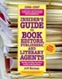 Insider's Guide to Book Editors, Publishers, and Literary Agents, 1996-1997