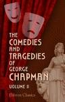 The Comedies and Tragedies of George Chapman. Now First Collected with Illustrative Notes and a Memoir of the Author. Vo