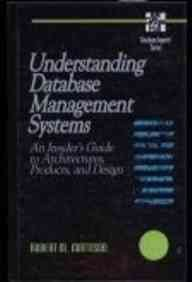 Understanding Database Management Systems: An Insider's Guide to Architectures, Products, and Design