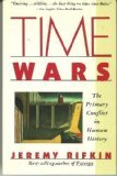 Time Wars: The Primary Conflict in Human History (A Touchstone book) (0671671588) by Rifkin, Jeremy