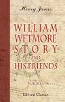 William Wetmore Story and His Friends. From Letters, Diaries, and Recollections: In Two Volumes. Volume 1 (0543692108) by Henry James