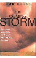 The Coming Storm: Extreme Weather And Our Terrifying Future