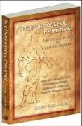 The Purposeful Primitive: Using the Primordial Laws of Fitness to Trigger Inevitable, Lasting and Dramatic Physical Change