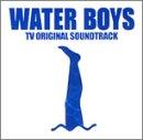 ウォーターボーイズ-TV オリジナル・サウンド・トラック
