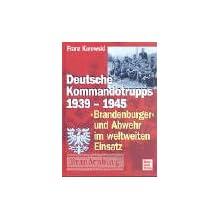 Deutsche Kommandotrupps 1939-1945: »Brandenburger« und Abwehr im weltweiten Einsatz
