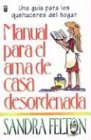 Manual del AMA de Casa Desordenada: Messies Manual (Spanish Edition) (0789905892) by Felton, Sandra