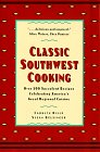 Classic Southwest Cooking: Over 200 Succulent Recipes Celebrating Americas Great Regional Cuisine