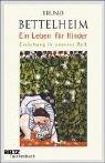 Ein Leben für Kinder: Erziehung in unserer Zeit - Bruno Bettelheim