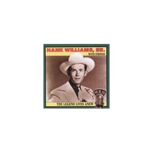 Hank Williams - The Legend Lives Anew