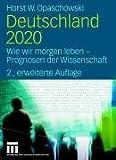 Deutschland 2020: Wie wir morgen leben - Prognosen der Wissenschaft - Horst W. Opaschowski