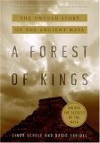 A Forest of Kings  The Untold Story of the Ancient Maya, David Freidel & Linda Schele