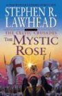 The Mystic Rose (The Celtic Crusades #3) (0310217849) by Stephen R. Lawhead
