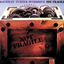 Not Fragile Bachman-Turner Overdrive