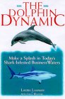 Image for The Dolphin Dynamic: How to Make a Splash in Today's Shark-Infested Business Waters