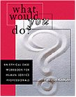 What Would You Do?: An Ethical Case Workbook for Human Service Professionals (Ethics & Legal Issues)