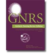 GNRS Geriatric Nursing Review Syllabus: A Core Curriculum...