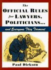 The Official Rules for Lawyers, Politicians-- And Everyone They Torment (0802713211) by Paul Dickson
