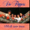 Die Flippers - bleib mir treu - Zortam Music