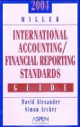 2004 Miller International Accounting Standards Guide (International Accounting / Financial Reporting Standards Guide) (0735541191) by Alexander MA(Hons) C.Psychol PhD FBPS FRSM (Hon)FRCPsych, David A