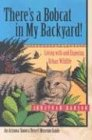 There's a Bobcat in My Backyard: Living with and Enjoying Urban Wildlife (Arizona-Sonora Desert Museum Guides)