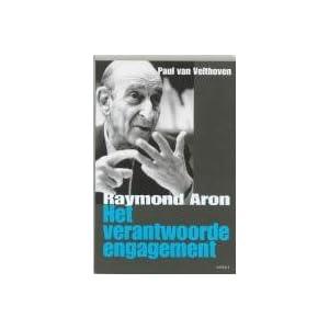 Het verantwoorde engagement / druk 1: filosofie en politiek bij Raymond Aron