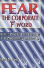 img - for Fear the Corporate 'F' Word : How to Drive Out the Fear That Kills Productivity and Profits book / textbook / text book