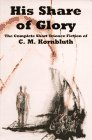 His Share of Glory: The Complete Short Science Fiction of C. M. Kornbluth by C. M. Kornbluth, Timothy Szczesuil, Frederik Pohl and New England Science Fiction Association