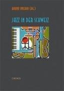 Jazz in der Schweiz. Geschichte und Geschichten