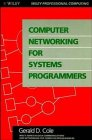 Computer Networking for Systems Programmers (0471510572) by Cole, Gerald D.