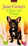 Chaos auf Pumps: Roman - Jane Graves