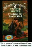 Freedom'S Just Another Word (Silhouette Special Edition, No. 623), Mikels