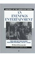 History of the American Cinema: An Evening's Entertainment: The Age of the Silent Feature Picture, 1915-1928: 3 (Scribner's History of the American cinema)