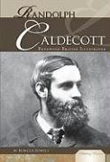 Randolph Caldecott: Renowned British Illustrator (Publishing Pioneers)