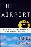 James Kaplan The Airport: Terminal Nights and Runway Days at John F. Kennedy International