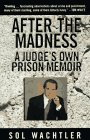After the Madness:: A Judge's Own Prison Memoir, Sol Wachtler