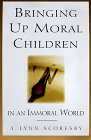 Bringing Up Moral Children: In an Immoral World, A. Lynn Scoresby