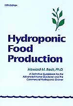 Hydroponic Food Production A Definitive Guidebook for the Advanced Home Gardener and the Commercial Hydroponic093171477X