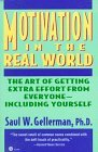 img - for By Saul W. Gellerman Motivation in the Real World: The Art of Getting Extra Effort from Everyone--Including Yourself [Paperback] book / textbook / text book