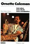 Ornette Coleman: Sein Leben, seine Musik, seine Schallplatten