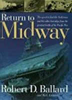 Return To Midway: The Quest to Find the Lost Ships from the Greatest Battle of the Pacific War (Cassell Military)