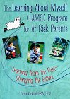 The Learning About Myself LAMS) Program for at-Risk Parents: Learning from the Past--Changing the Future PDF Download Free