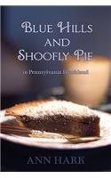 Blue Hills and Shoofly Pie in Pennsylvania Dutchland by Ann Hark